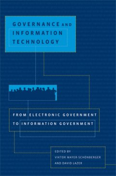 V. Mayer-Schönberger, and D. Lazer, Governance and Information Technology. From Electronic Government to Information Government, MIT press 2007